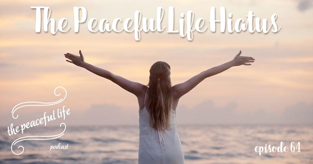 The Peaceful Life Hiatus
